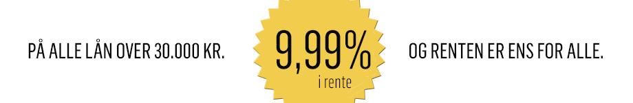 9,99% i rente på alle lån over 30.000 kr. Og renten er ens for alle